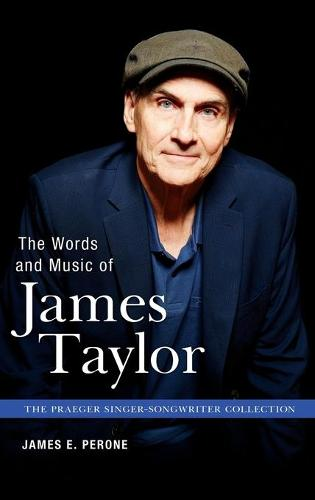 The Words and Music of James Taylor - Praeger Singer-Songwriter Collection (Hardback)