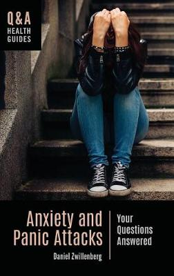 Anxiety and Panic Attacks: Your Questions Answered - Q&A Health Guides (Hardback)