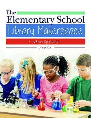 The Elementary School Library Makerspace: A Start-Up Guide (Paperback)