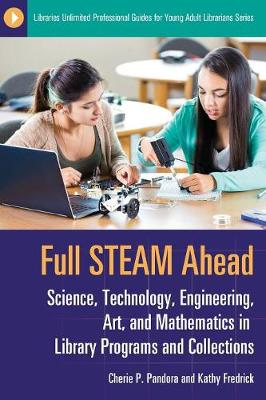 Full STEAM Ahead: Science, Technology, Engineering, Art, and Mathematics in Library Programs and Collections - Libraries Unlimited Professional Guides for Young Adult Librarians Series (Paperback)
