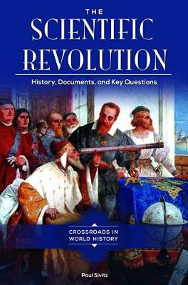 The Scientific Revolution: History, Documents, and Key Questions - Crossroads in World History (Hardback)