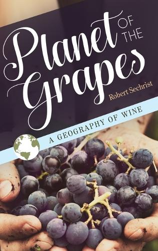 Planet of the Grapes: A Geography of Wine (Hardback)