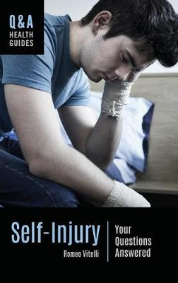 Self-Injury: Your Questions Answered - Q&A Health Guides (Hardback)