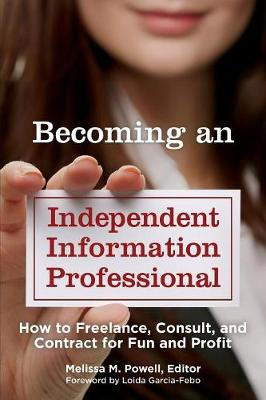 Becoming an Independent Information Professional: How to Freelance, Consult, and Contract for Fun and Profit (Paperback)