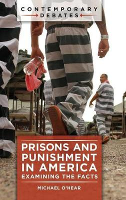 Prisons and Punishment in America: Examining the Facts - Contemporary Debates (Hardback)