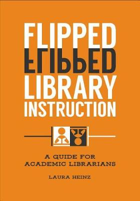 Flipped Library Instruction: A Guide for Academic Librarians (Paperback)