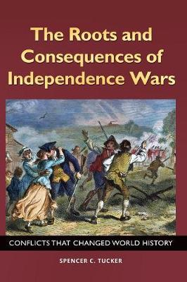 The Roots and Consequences of Independence Wars: Conflicts That Changed World History (Hardback)