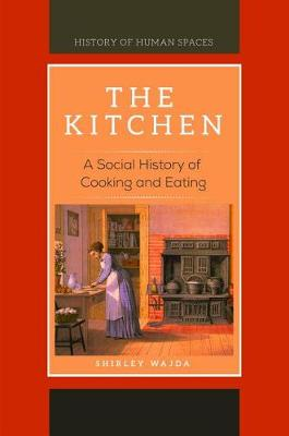 The Kitchen: A Social History of Cooking and Eating - History of Human Spaces (Hardback)