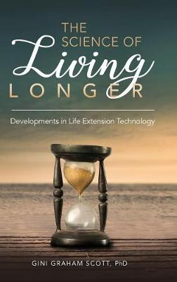 The Science of Living Longer: Developments in Life Extension Technology (Hardback)