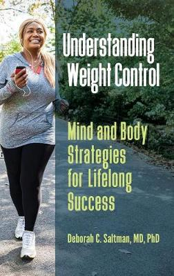 Understanding Weight Control: Mind and Body Strategies for Lifelong Success (Hardback)