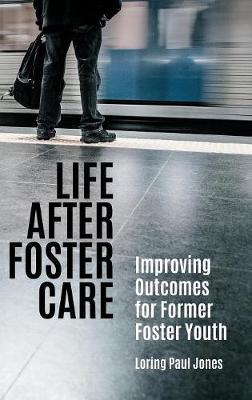 Life after Foster Care: Improving Outcomes for Former Foster Youth (Hardback)
