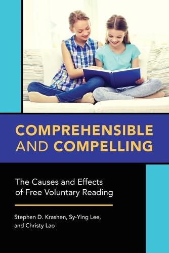 Comprehensible and Compelling: The Causes and Effects of Free Voluntary Reading (Paperback)