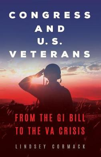 Congress and U.S. Veterans: From the GI Bill to the VA Crisis (Hardback)