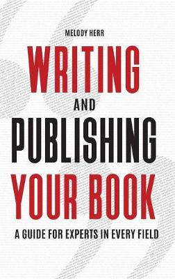 Writing and Publishing Your Book: A Guide for Experts in Every Field (Hardback)