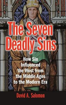 The Seven Deadly Sins: How Sin Influenced the West from the Middle Ages to the Modern Era (Hardback)