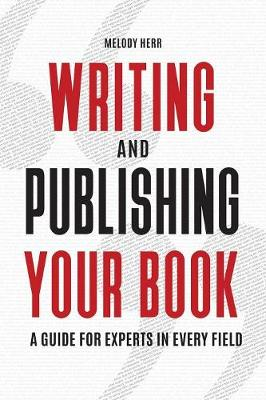 Writing and Publishing Your Book: A Guide for Experts in Every Field (Paperback)