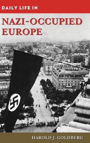 Daily Life in Nazi-Occupied Europe - Daily Life (Hardback)