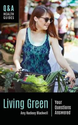 Living Green: Your Questions Answered - Q&A Health Guides (Hardback)