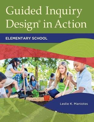 Guided Inquiry Design (R) in Action: Elementary School (Paperback)