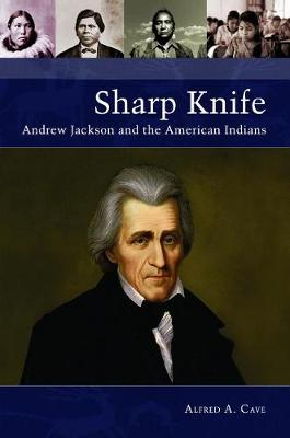 Sharp Knife: Andrew Jackson and the American Indians (Hardback)