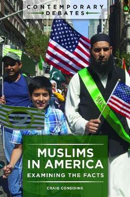Muslims in America: Examining the Facts - Contemporary Debates (Hardback)