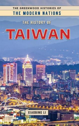 The History of Taiwan - Greenwood Histories of the Modern Nations (Hardback)