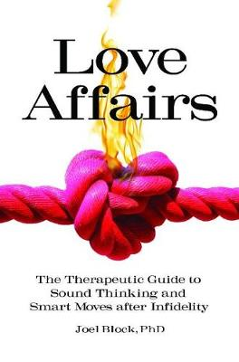Love Affairs: The Therapeutic Guide to Sound Thinking and Smart Moves after Infidelity (Hardback)
