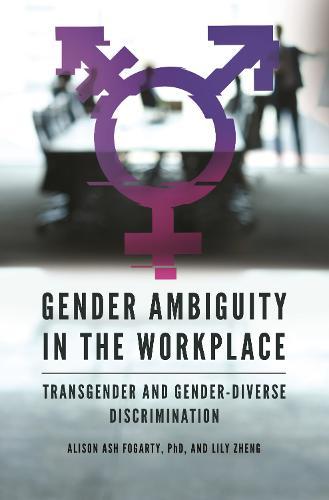 Gender Ambiguity in the Workplace: Transgender and Gender-Diverse Discrimination (Hardback)