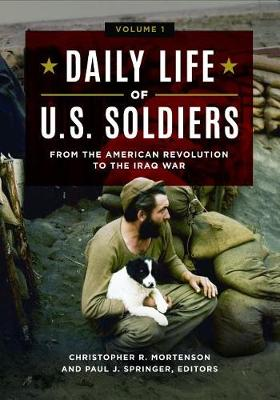 Daily Life of U.S. Soldiers [3 volumes]: From the American Revolution to the Iraq War (Hardback)