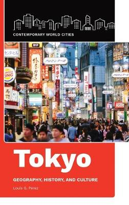 Tokyo: Geography, History, and Culture (Hardback)