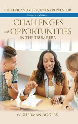 The African American Entrepreneur: Challenges and Opportunities in the Trump Era, 2nd Edition (Hardback)