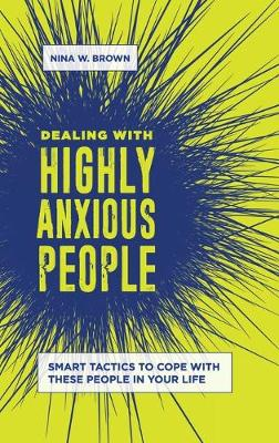 Dealing with Highly Anxious People: Smart Tactics to Cope with These People in Your Life (Hardback)