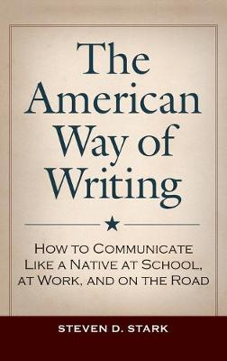 The American Way of Writing: How to Communicate Like a Native at School, at Work, and on the Road (Hardback)