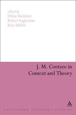 J.M. Coetzee in Context and Theory - Continuum Literary Studies (Paperback)