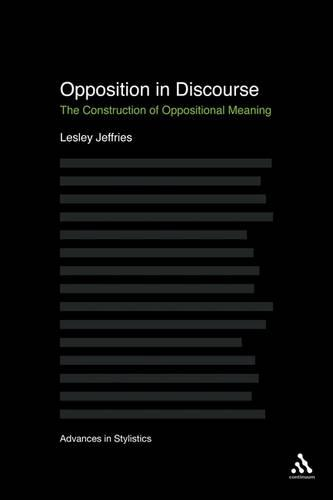 Opposition in Discourse: The Construction of Oppositional Meaning - Advances in Stylistics: Research (Paperback)