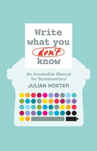 Write What You Don't Know: An Accessible Manual for Screenwriters (Paperback)