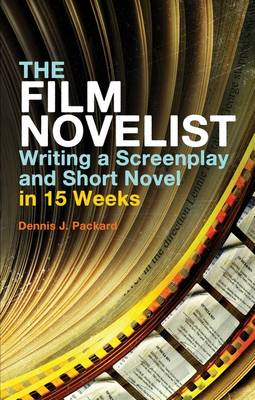 The Film Novelist: Writing a Script and Short Novel in 15 Weeks (Paperback)