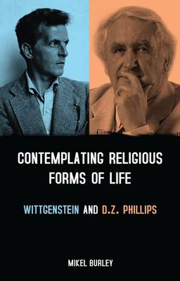 Contemplating Religious Forms of Life: Wittgenstein and D.Z. Phillips (Paperback)