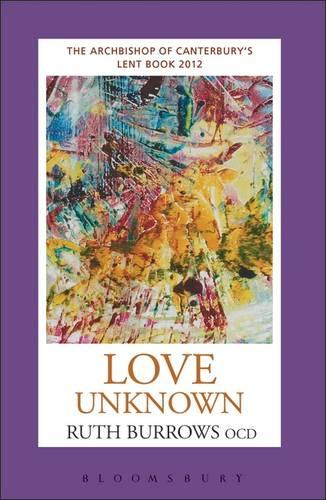Love Unknown: The Archbishop of Canterbury's 2012 Lent Book (Paperback)