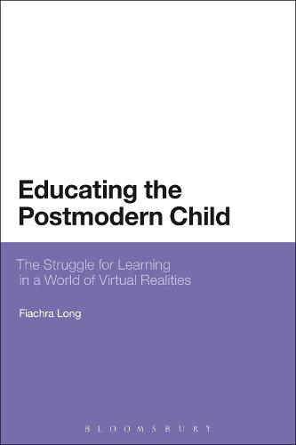Educating the Postmodern Child: The Struggle for Learning in a World of Virtual Realities (Hardback)