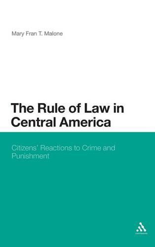The Rule of Law in Central America: Citizens' Reactions to Crime and Punishment (Hardback)