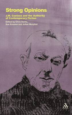 Strong Opinions: J. M. Coetzee and the Authority of Contemporary Fiction (Hardback)