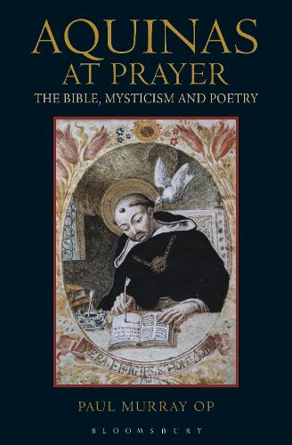 Aquinas at Prayer: The Bible, Mysticism and Poetry (Paperback)