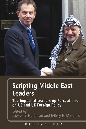 Scripting Middle East Leaders: The Impact of Leadership Perceptions on U.S. and UK Foreign Policy (Paperback)