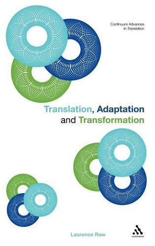 Translation, Adaptation and Transformation - Continuum Advances in Translation (Hardback)