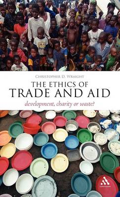 The Ethics of Trade and Aid: Development, Charity or Waste? - Think Now (Hardback)