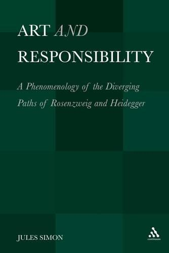 Art and Responsibility: A Phenomenology of the Diverging Paths of Rosenzweig and Heidegger (Hardback)