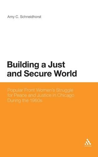Building a Just and Secure World: Popular Front Women's Struggle for Peace and Justice in Chicago During the 1960s (Hardback)