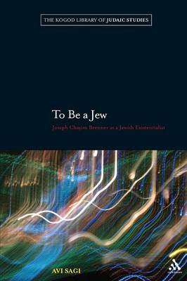 To be a Jew: Joseph Chayim Brenner as a Jewish Existentialist - The Robert and Arlene Kogod Library of Judaic Studies 8 (Paperback)