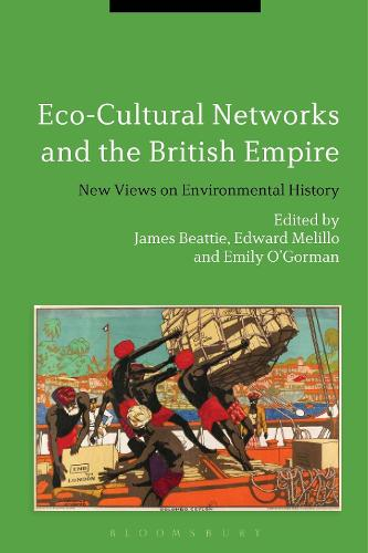 Eco-Cultural Networks and the British Empire: New Views on Environmental History (Hardback)
